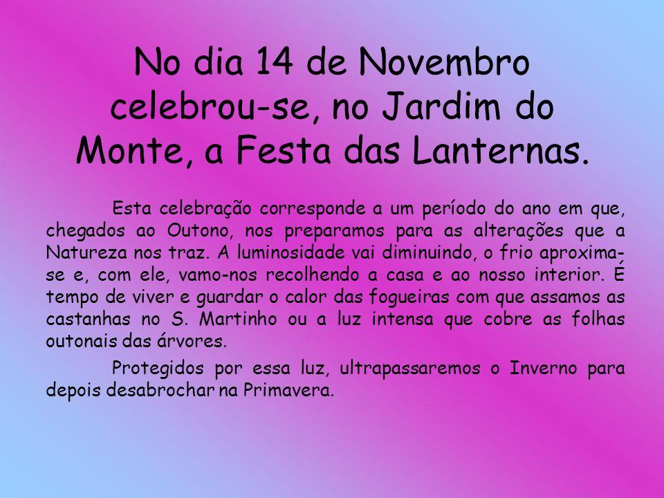 No dia 14 de Novembro celebrou-se, no Jardim do Monte, a Festa das Lanternas. Esta celebração corresponde a um período do ano em que, chegados ao Outo