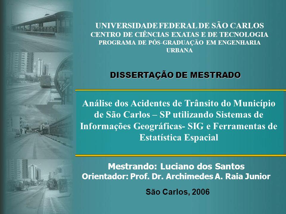 UNIVERSIDADE FEDERAL DE SÃO CARLOS CENTRO DE CIÊNCIAS EXATAS E DE TECNOLOGIA PROGRAMA DE PÓS-GRADUAÇÃO EM ENGENHARIA URBANA Mestrando: Luciano dos San