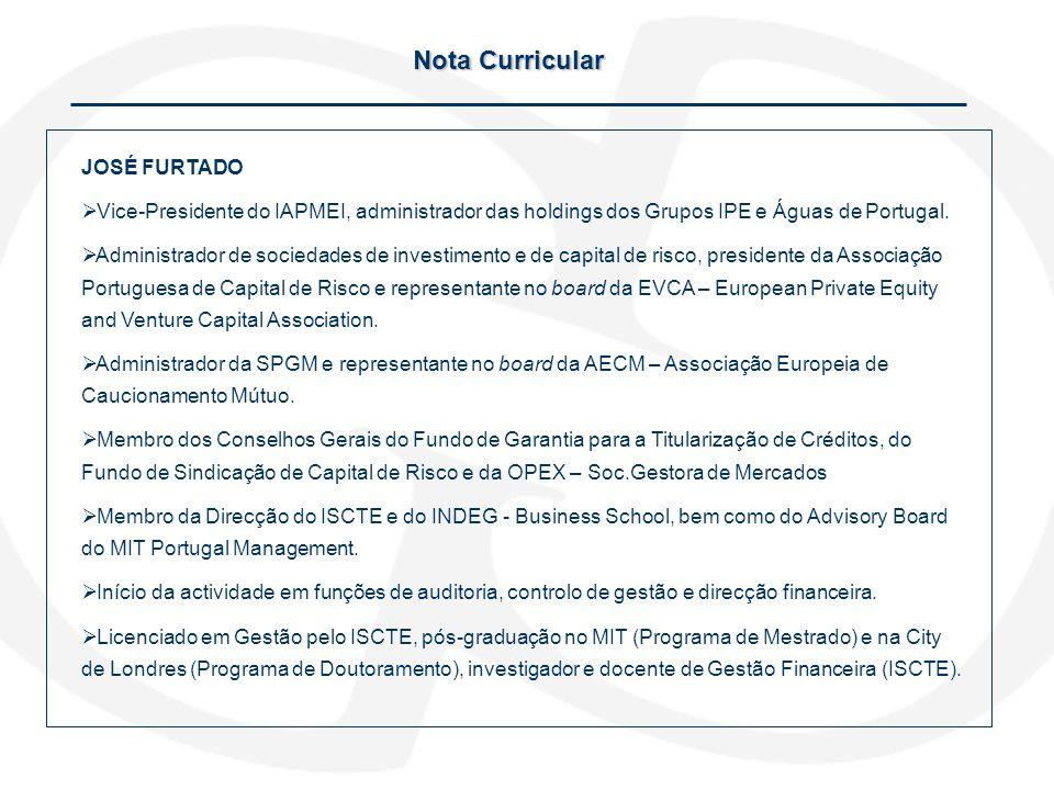 Nota Curricular JOSÉ FURTADO Vice-Presidente do IAPMEI, administrador das holdings dos Grupos IPE e Águas de Portugal. Administrador de sociedades de