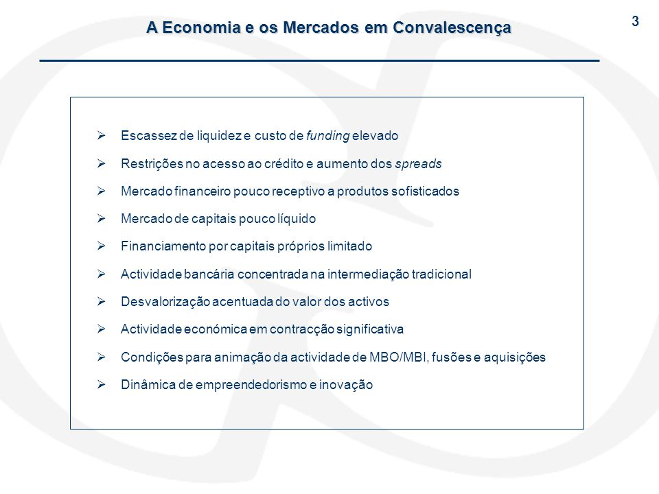 A Economia e os Mercados em Convalescença Escassez de liquidez e custo de funding elevado Restrições no acesso ao crédito e aumento dos spreads Mercad