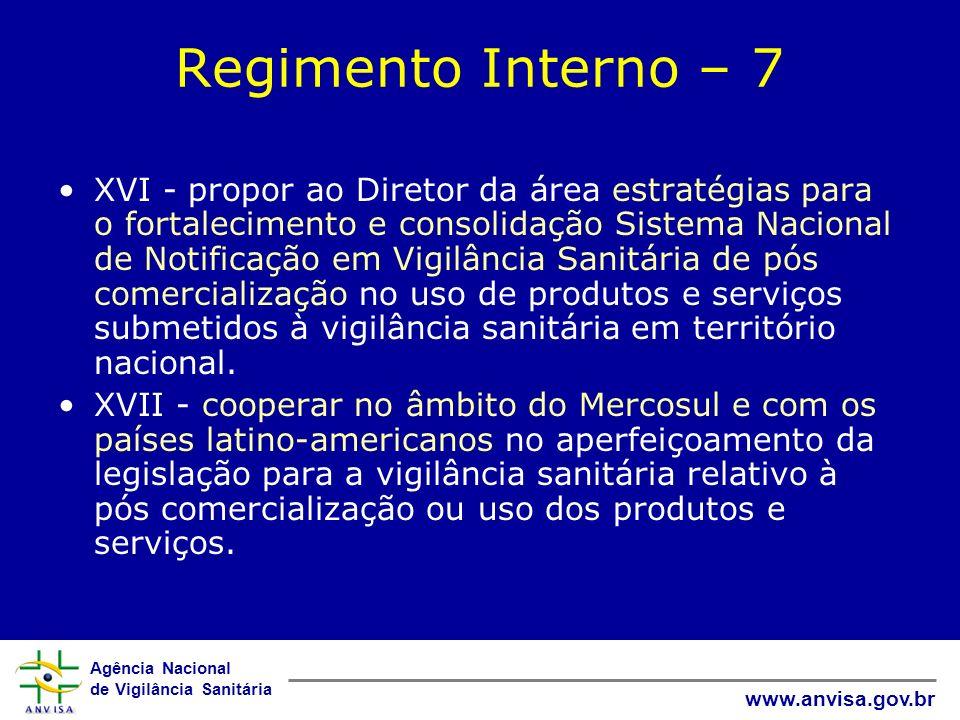 Agência Nacional de Vigilância Sanitária www.anvisa.gov.br Regimento Interno – 7 XVI - propor ao Diretor da área estratégias para o fortalecimento e c