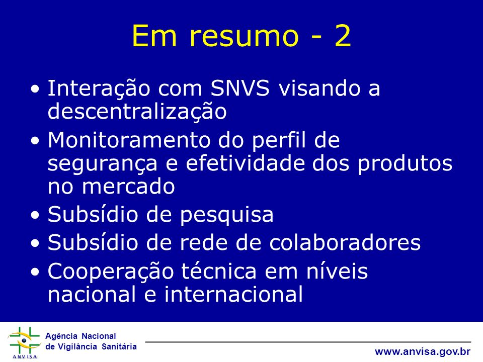 Agência Nacional de Vigilância Sanitária www.anvisa.gov.br Em resumo - 2 Interação com SNVS visando a descentralização Monitoramento do perfil de segu