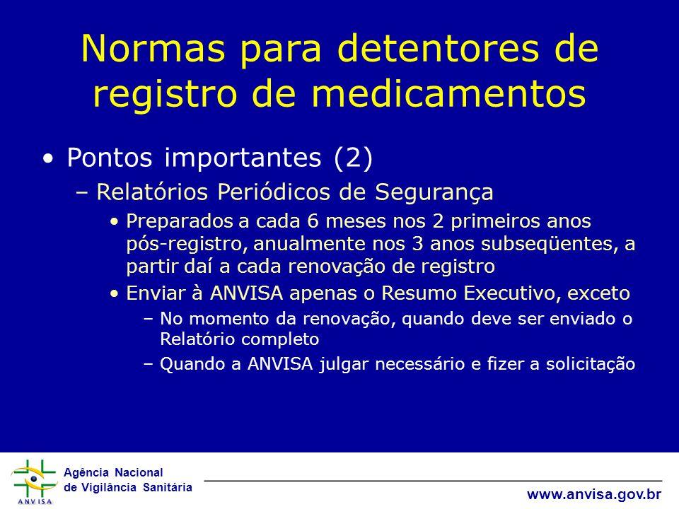 Agência Nacional de Vigilância Sanitária www.anvisa.gov.br Normas para detentores de registro de medicamentos Pontos importantes (2) –Relatórios Perió