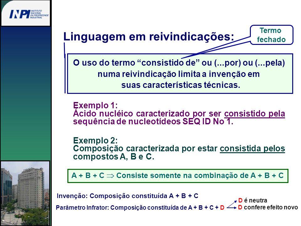 Linguagem em reivindicações: Exemplo 1: Ácido nucléico caracterizado por ser consistido pela sequência de nucleotídeos SEQ ID No 1. O uso do termo con