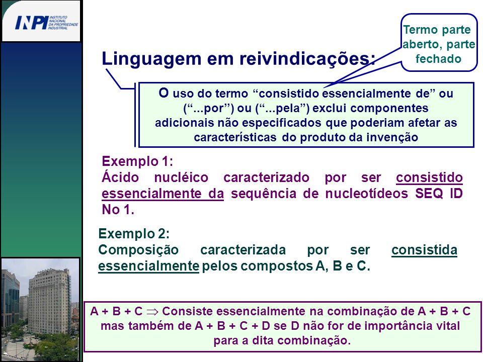 Linguagem em reivindicações: O uso do termo consistido essencialmente de ou (...por) ou (...pela) exclui componentes adicionais não especificados que