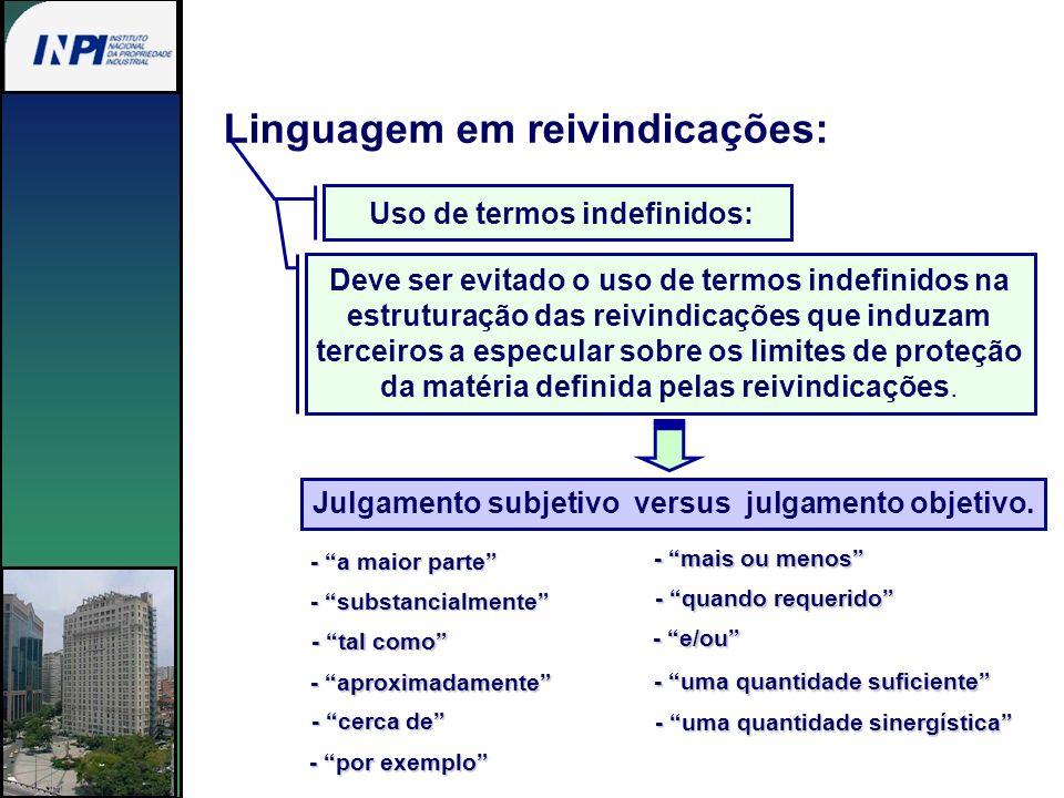 Linguagem em reivindicações: Uso de termos indefinidos: Julgamento subjetivo versus julgamento objetivo. - substancialmente - a maior parte - tal como