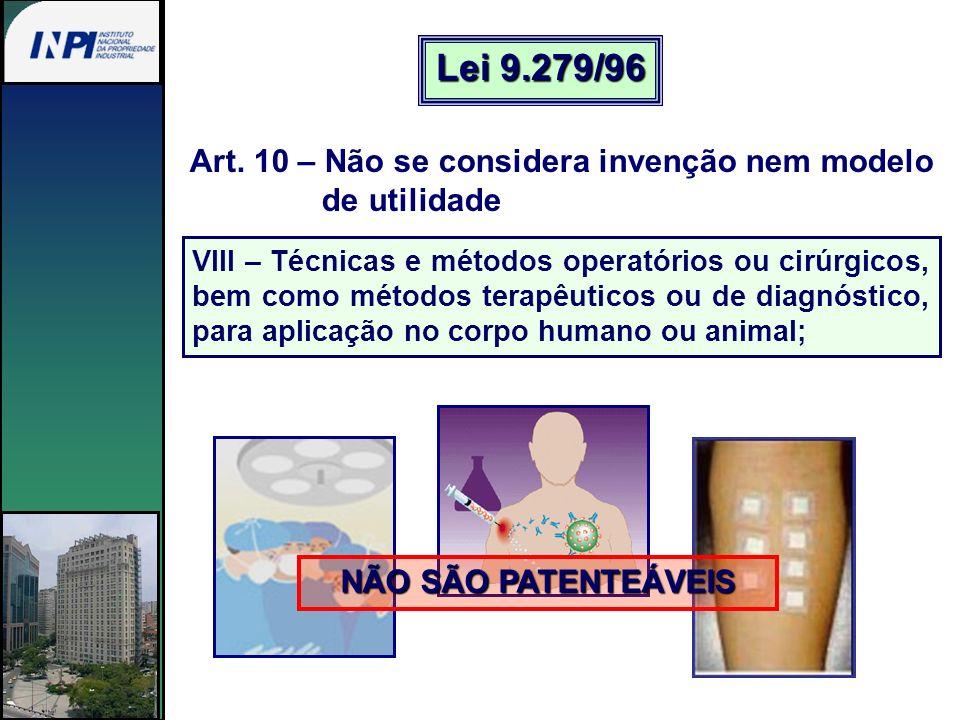 Art. 10 – Não se considera invenção nem modelo de utilidade VIII – Técnicas e métodos operatórios ou cirúrgicos, bem como métodos terapêuticos ou de d