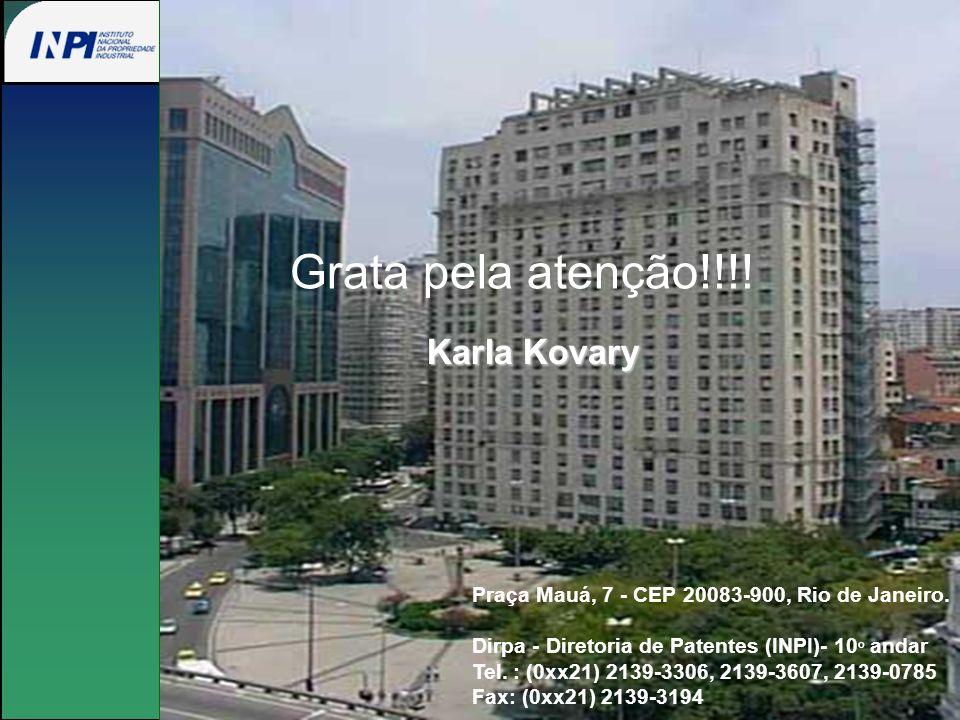 Karla Kovary Praça Mauá, 7 - CEP 20083-900, Rio de Janeiro. Dirpa - Diretoria de Patentes (INPI)- 10 o andar Tel. : (0xx21) 2139-3306, 2139-3607, 2139