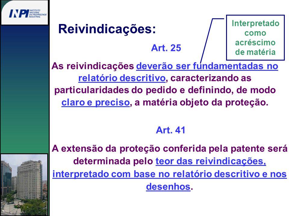 Reivindicações: Art. 41 A extensão da proteção conferida pela patente será determinada pelo teor das reivindicações, interpretado com base no relatóri