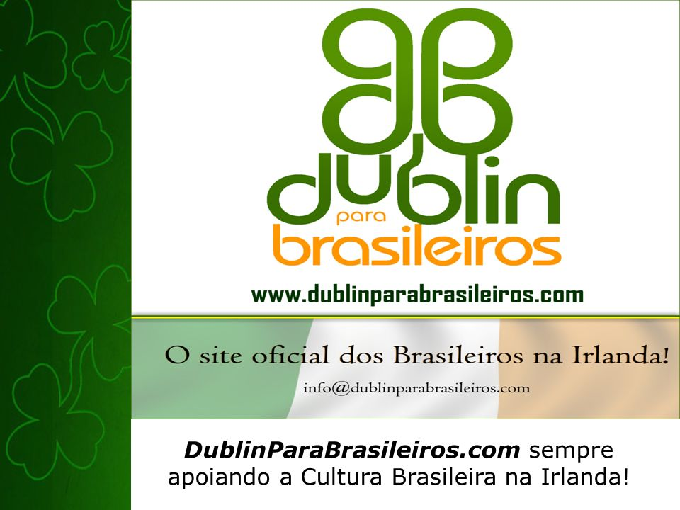 DublinParaBrasileiros.com sempre apoiando a Cultura Brasileira na Irlanda!