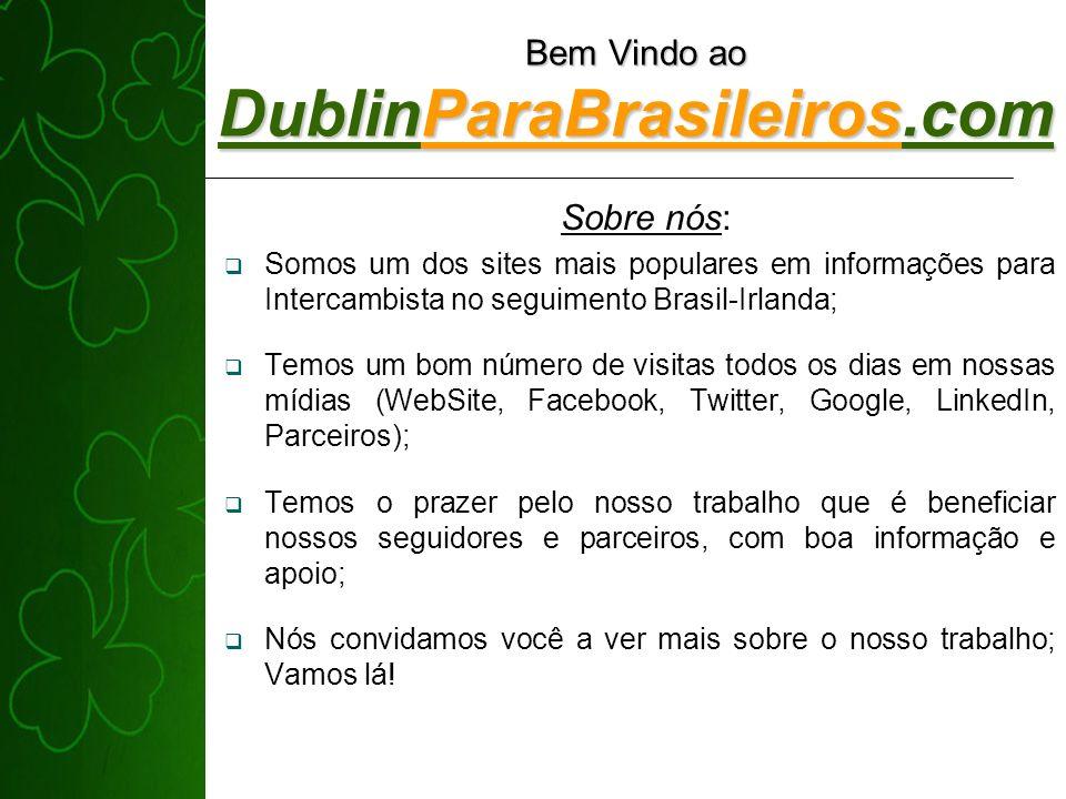 Bem Vindo ao DublinParaBrasileiros.com Somos um dos sites mais populares em informações para Intercambista no seguimento Brasil-Irlanda; Temos um bom