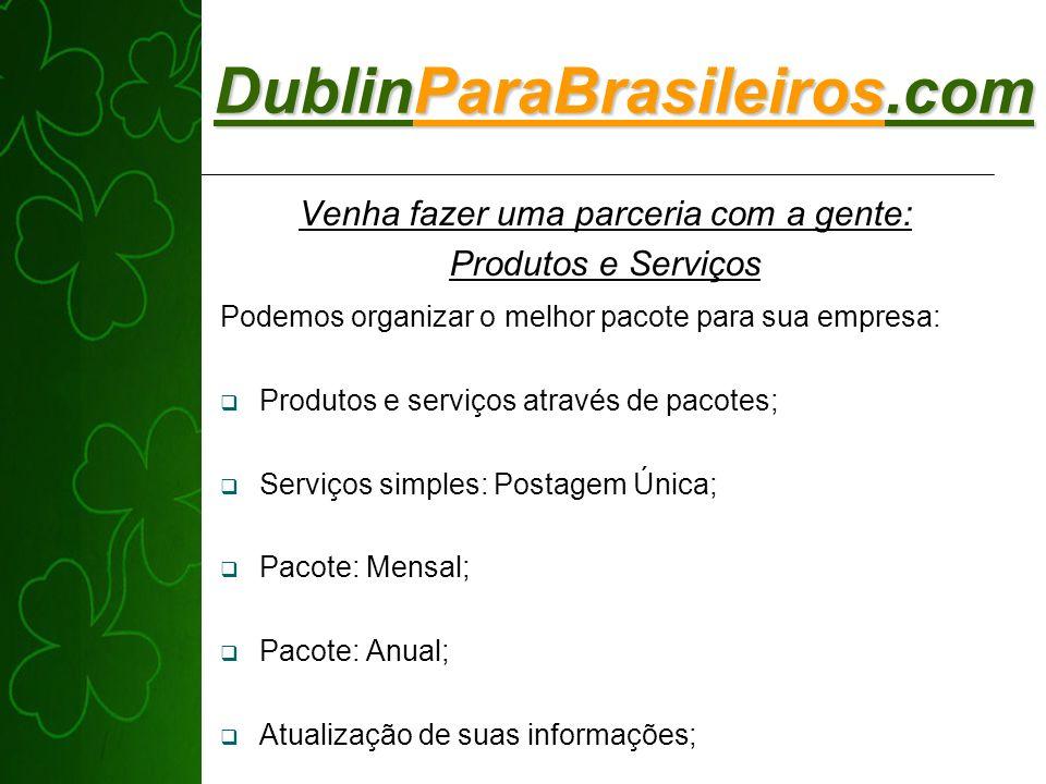 DublinParaBrasileiros.com Podemos organizar o melhor pacote para sua empresa: Produtos e serviços através de pacotes; Serviços simples: Postagem Única