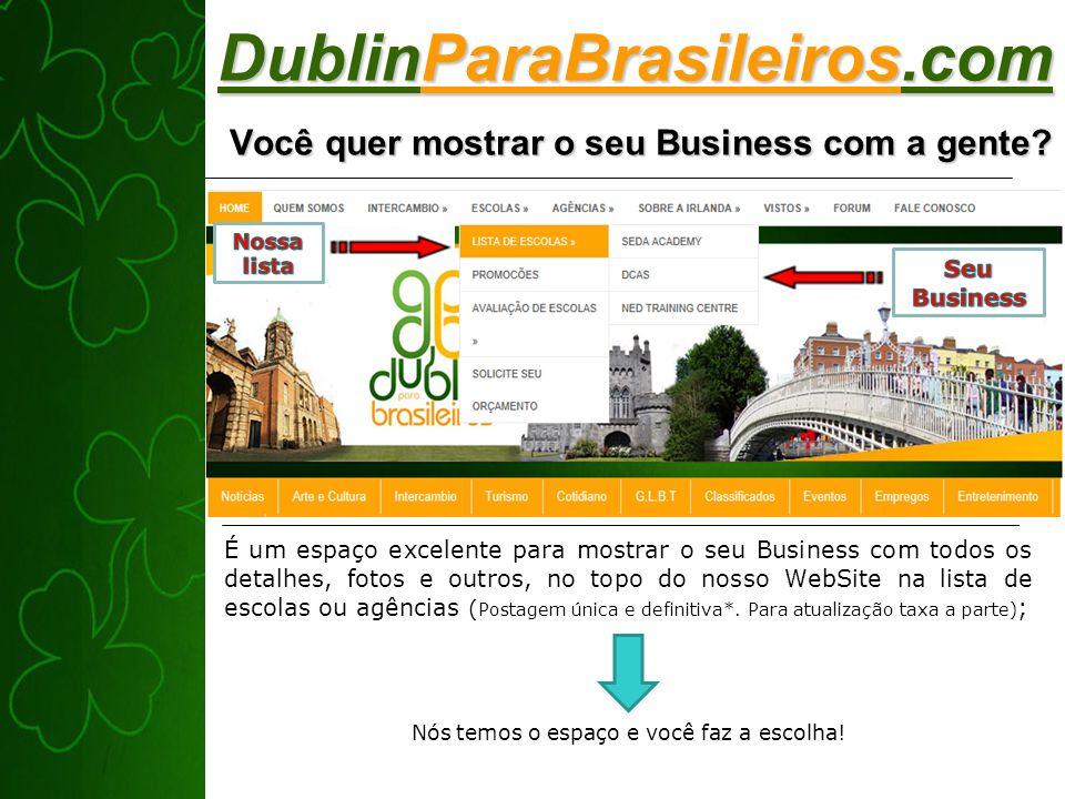 DublinParaBrasileiros.com Você quer mostrar o seu Business com a gente? É um espaço excelente para mostrar o seu Business com todos os detalhes, fotos