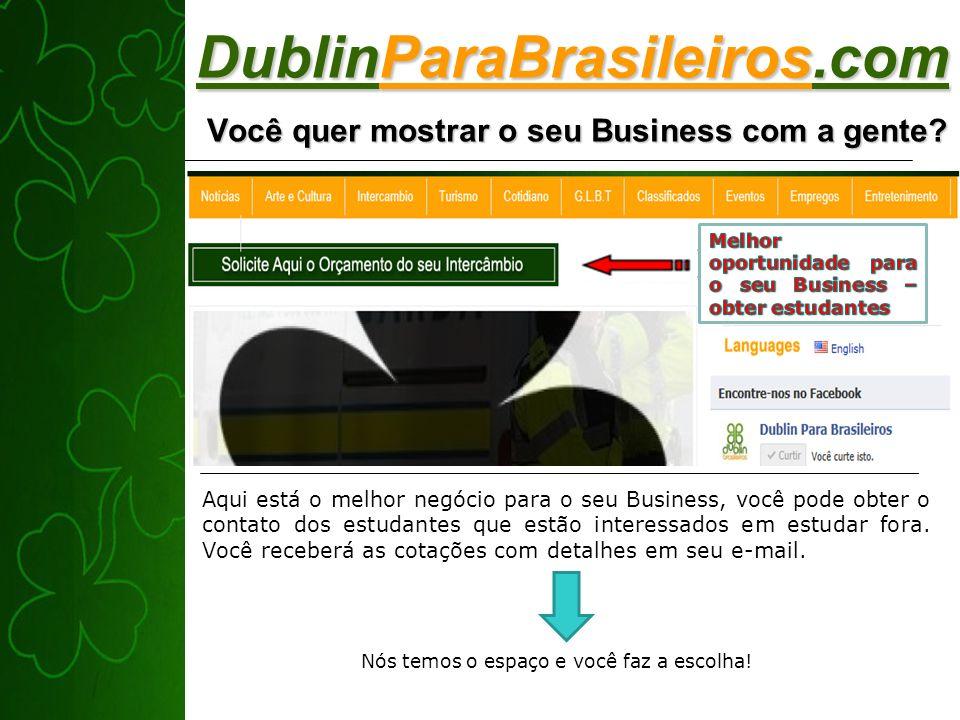 DublinParaBrasileiros.com Você quer mostrar o seu Business com a gente? Aqui está o melhor negócio para o seu Business, você pode obter o contato dos