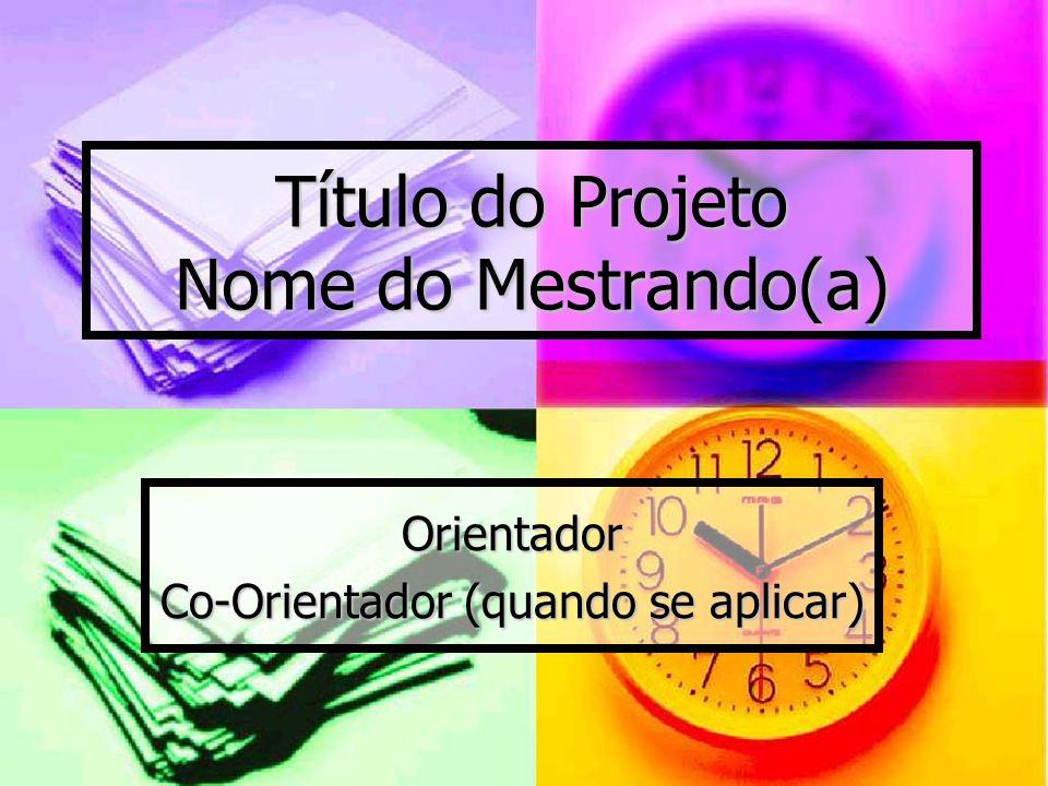 Título do Projeto Nome do Mestrando(a) Orientador Co-Orientador (quando se aplicar)