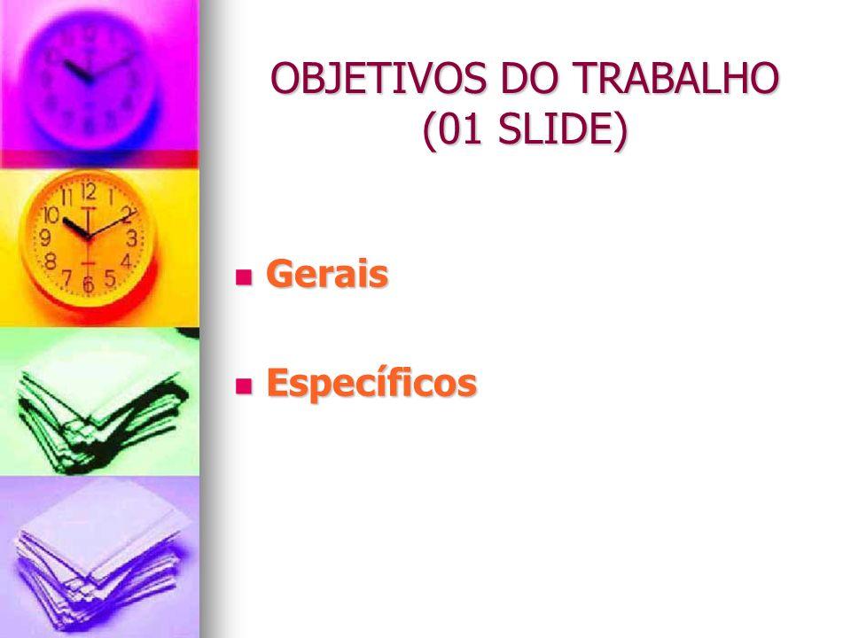 OBJETIVOS DO TRABALHO (01 SLIDE) Gerais Gerais Específicos Específicos