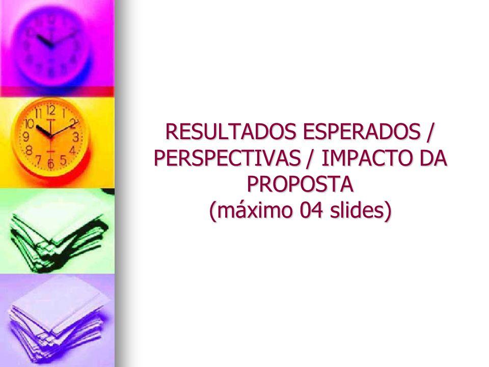 CRONOGRAMA DE ATIVIDADES (01 slide) Inserir as etapas a serem desenvolvidas, com a previsão de tempo para realizá-las.