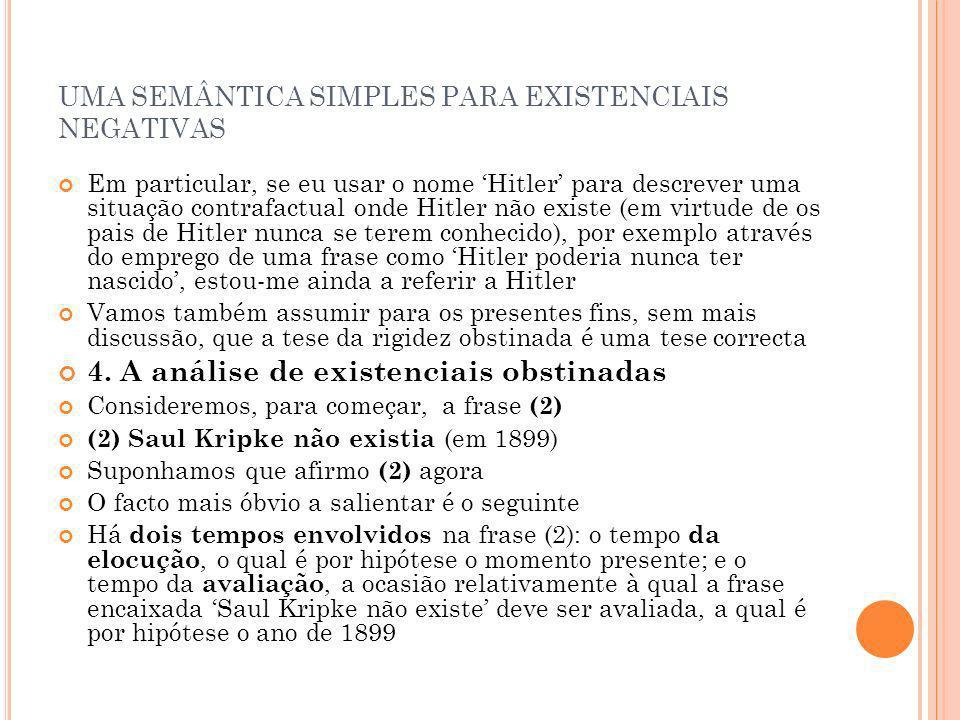 UMA SEMÂNTICA SIMPLES PARA EXISTENCIAIS NEGATIVAS Em particular, se eu usar o nome Hitler para descrever uma situação contrafactual onde Hitler não ex