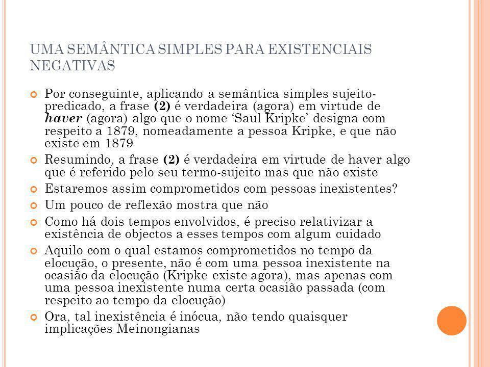UMA SEMÂNTICA SIMPLES PARA EXISTENCIAIS NEGATIVAS Por conseguinte, aplicando a semântica simples sujeito- predicado, a frase (2) é verdadeira (agora)