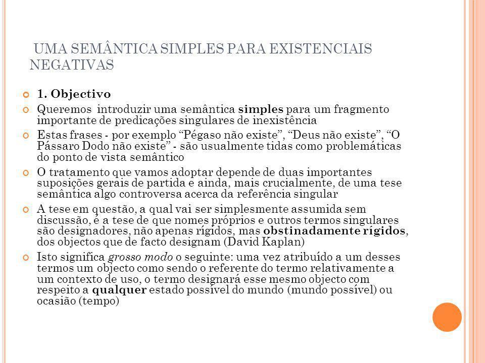 UMA SEMÂNTICA SIMPLES PARA EXISTENCIAIS NEGATIVAS 1. Objectivo Queremos introduzir uma semântica simples para um fragmento importante de predicações s
