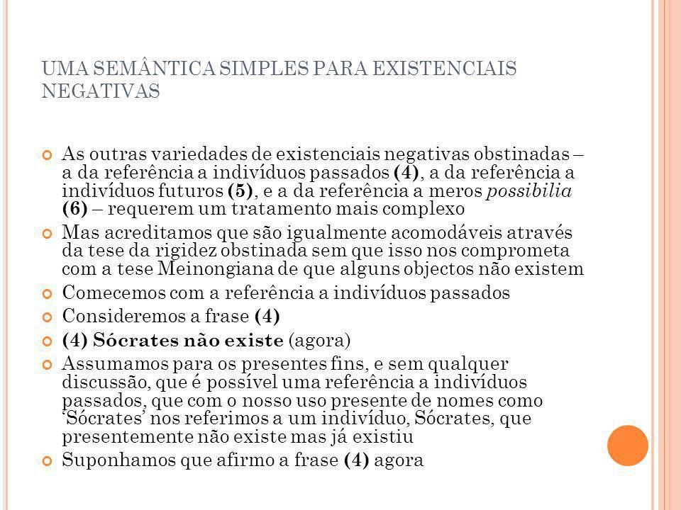 UMA SEMÂNTICA SIMPLES PARA EXISTENCIAIS NEGATIVAS As outras variedades de existenciais negativas obstinadas – a da referência a indivíduos passados (4