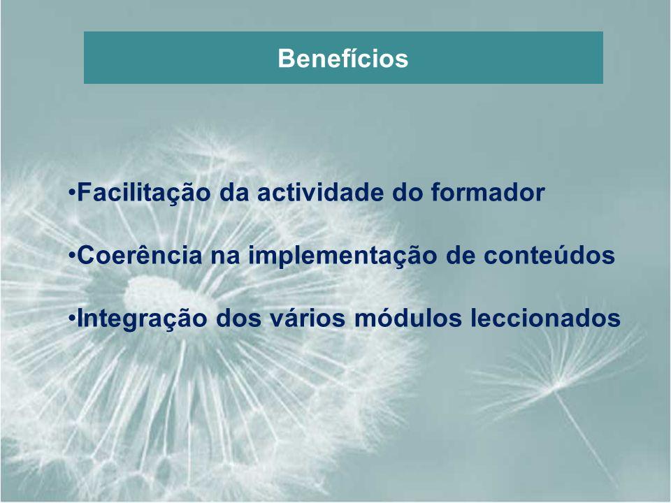 Benefícios Facilitação da actividade do formador Coerência na implementação de conteúdos Integração dos vários módulos leccionados