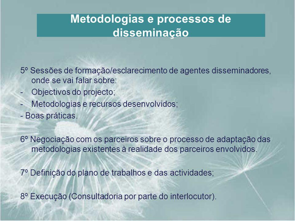 Metodologias e processos de disseminação 5º Sessões de formação/esclarecimento de agentes disseminadores, onde se vai falar sobre: -Objectivos do proj