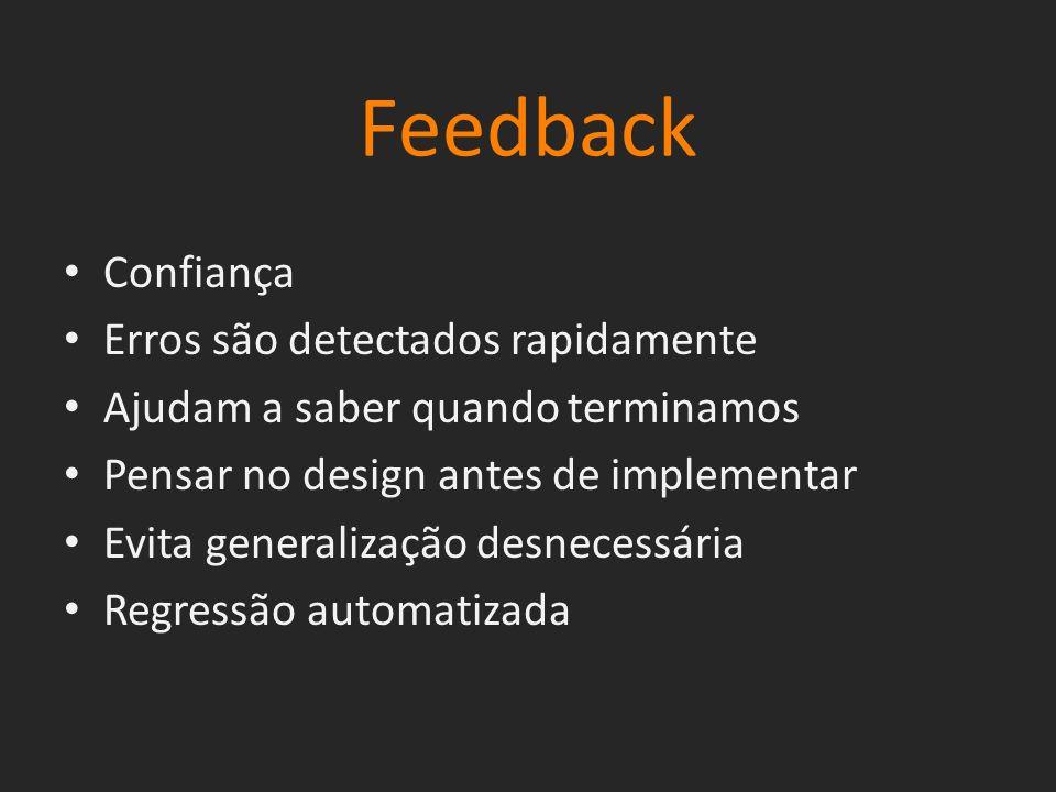 Feedback Confiança Erros são detectados rapidamente Ajudam a saber quando terminamos Pensar no design antes de implementar Evita generalização desnece