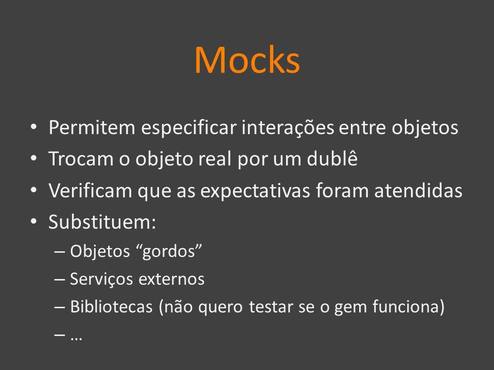 Mocks Permitem especificar interações entre objetos Trocam o objeto real por um dublê Verificam que as expectativas foram atendidas Substituem: – Obje