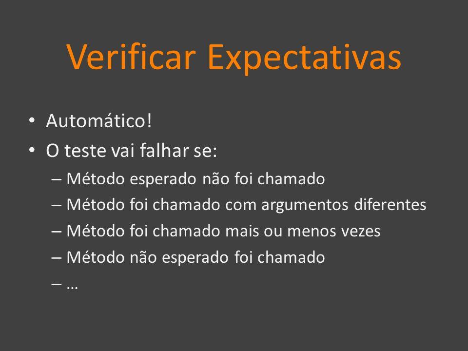 Verificar Expectativas Automático! O teste vai falhar se: – Método esperado não foi chamado – Método foi chamado com argumentos diferentes – Método fo
