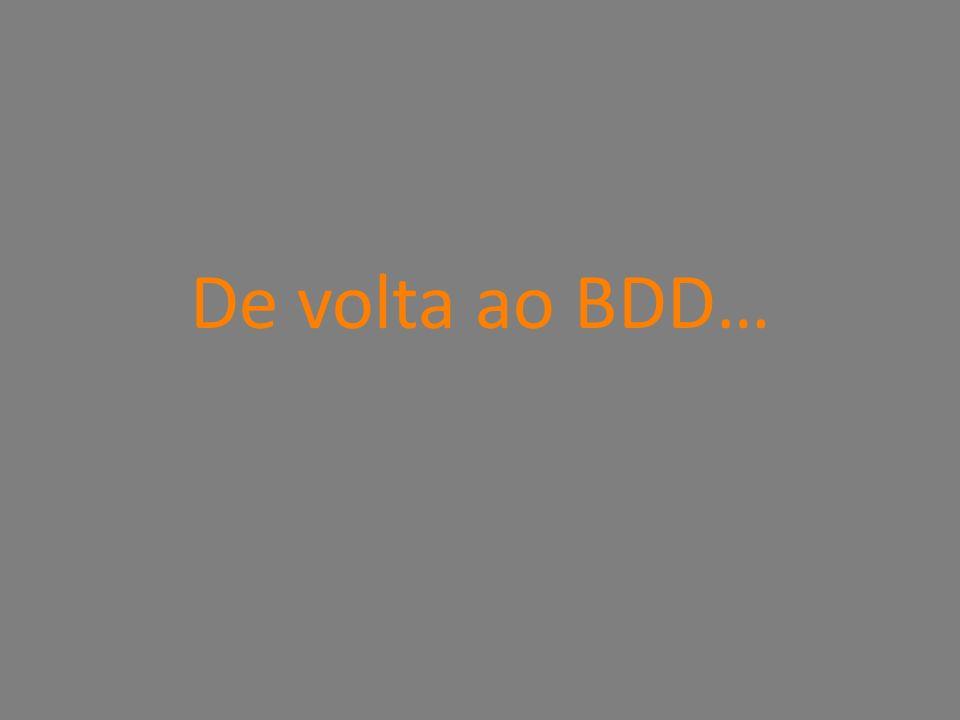 De volta ao BDD…
