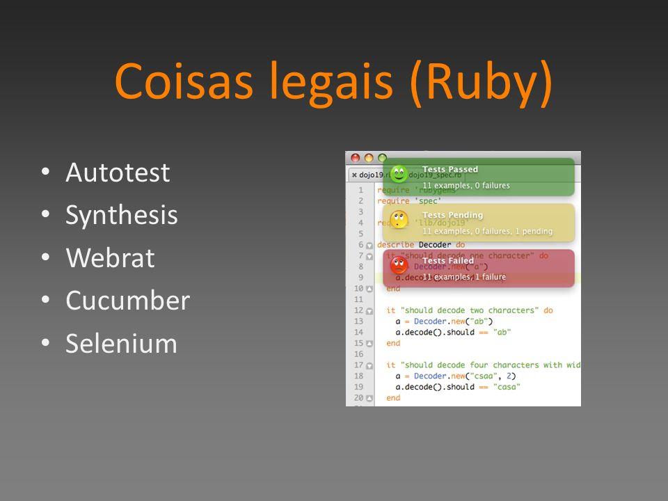 Coisas legais (Ruby) Autotest Synthesis Webrat Cucumber Selenium