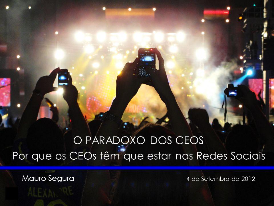 1 O PARADOXO DOS CEOS Por que os CEOs têm que estar nas Redes Sociais Mauro Segura 4 de Setembro de 2012