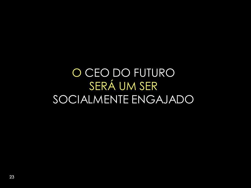 23 O CEO DO FUTURO SERÁ UM SER SOCIALMENTE ENGAJADO