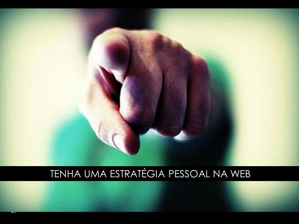 29 TENHA UMA ESTRATÉGIA PESSOAL NA WEB