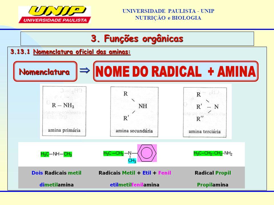3.13.1 Nomenclatura oficial das aminas: 3. Funções orgânicas Nomenclatura UNIVERSIDADE PAULISTA - UNIP NUTRIÇÃO e BIOLOGIA