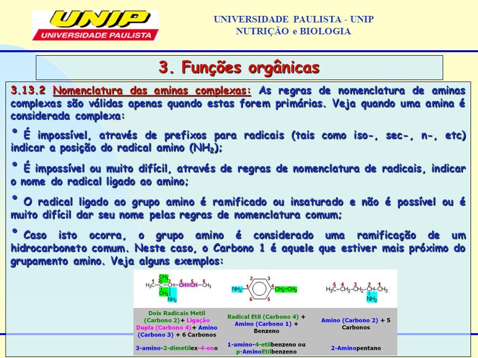 3.13.2 Nomenclatura das aminas complexas: As regras de nomenclatura de aminas complexas são válidas apenas quando estas forem primárias. Veja quando u