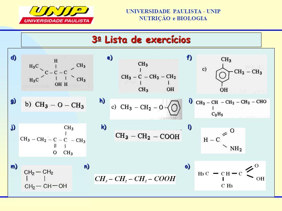 d) e) f) g) h) i) j) k) l) m) n) o) 3 a Lista de exercícios UNIVERSIDADE PAULISTA - UNIP NUTRIÇÃO e BIOLOGIA