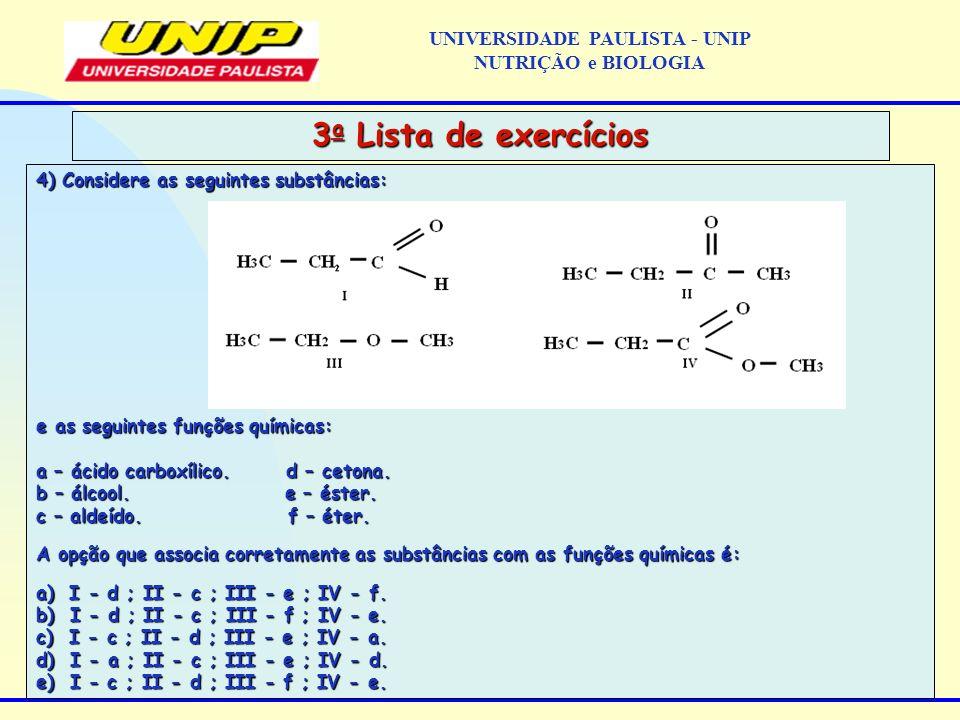 4) Considere as seguintes substâncias: e as seguintes funções químicas: a – ácido carboxílico. d – cetona. b – álcool. e – éster. c – aldeído. f – éte