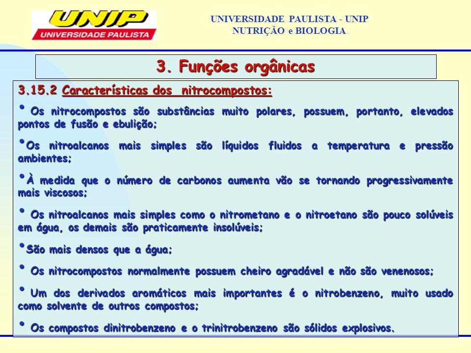 3.15.2 Características dos nitrocompostos: Os nitrocompostos são substâncias muito polares, possuem, portanto, elevados pontos de fusão e ebulição; Os