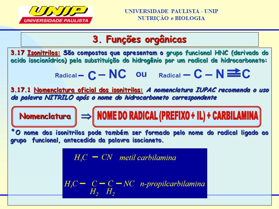 3.17 Isonitrilos: São compostos que apresentam o grupo funcional HNC (derivado do acido isocianídrico) pela substituição do hidrogênio por um radical