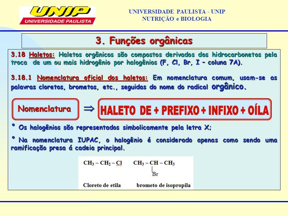 3.18 Haletos: Haletos orgânicos são compostos derivados dos hidrocarbonetos pela troca de um ou mais hidrogênio por halogênios (F, Cl, Br, I – coluna