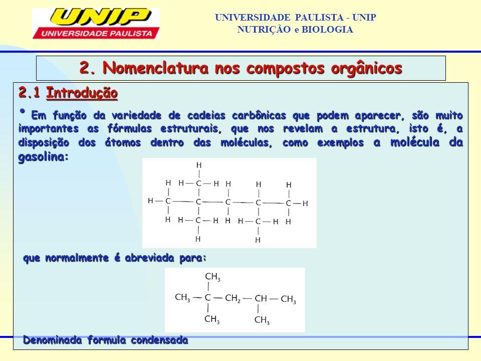 2.1 Introdução Em função da variedade de cadeias carbônicas que podem aparecer, são muito importantes as fórmulas estruturais, que nos revelam a estru