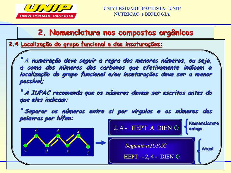 2.4 Localização do grupo funcional e das insaturações: 2. Nomenclatura nos compostos orgânicos numeração deve seguir a regra dos menores números, ou s