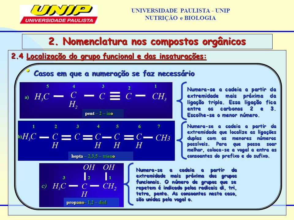 2.4 Localização do grupo funcional e das insaturações: 2. Nomenclatura nos compostos orgânicos Casos em que a numeração se faz necessário Casos em que