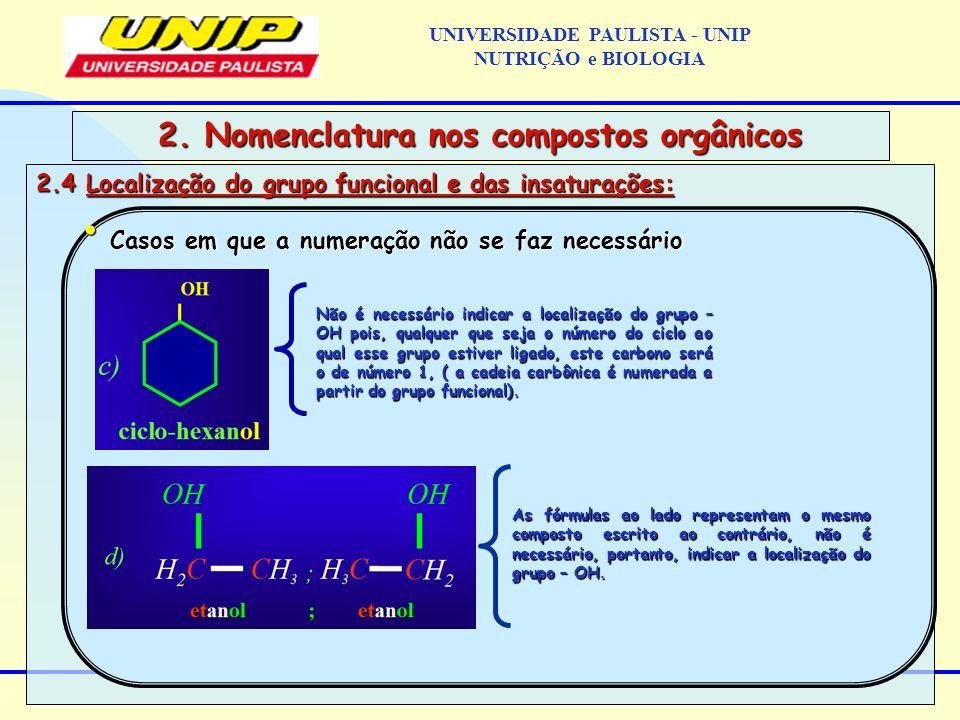 2.4 Localização do grupo funcional e das insaturações: 2. Nomenclatura nos compostos orgânicos Casos em que a numeração não se faz necessário Casos em