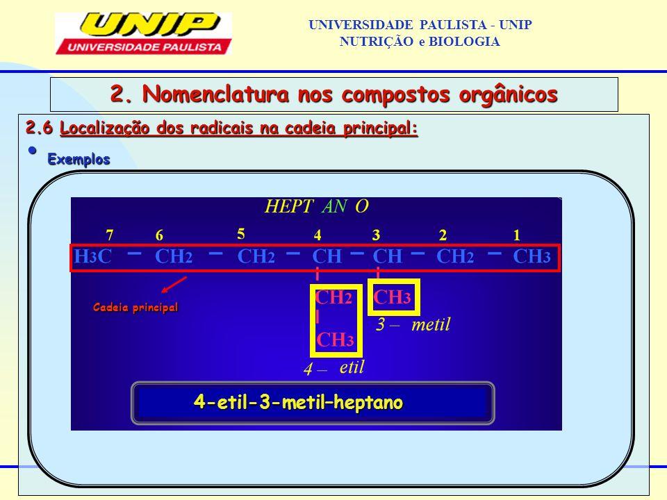 2.6 Localização dos radicais na cadeia principal: Exemplos Exemplos 2. Nomenclatura nos compostos orgânicos Cadeia principal 4-etil-3-metil–heptano 4-