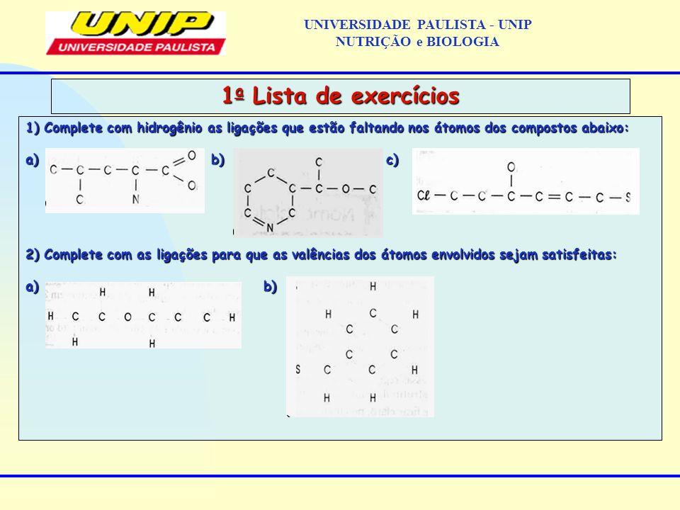1) Complete com hidrogênio as ligações que estão faltando nos átomos dos compostos abaixo: a) b) c) 2) Complete com as ligações para que as valências