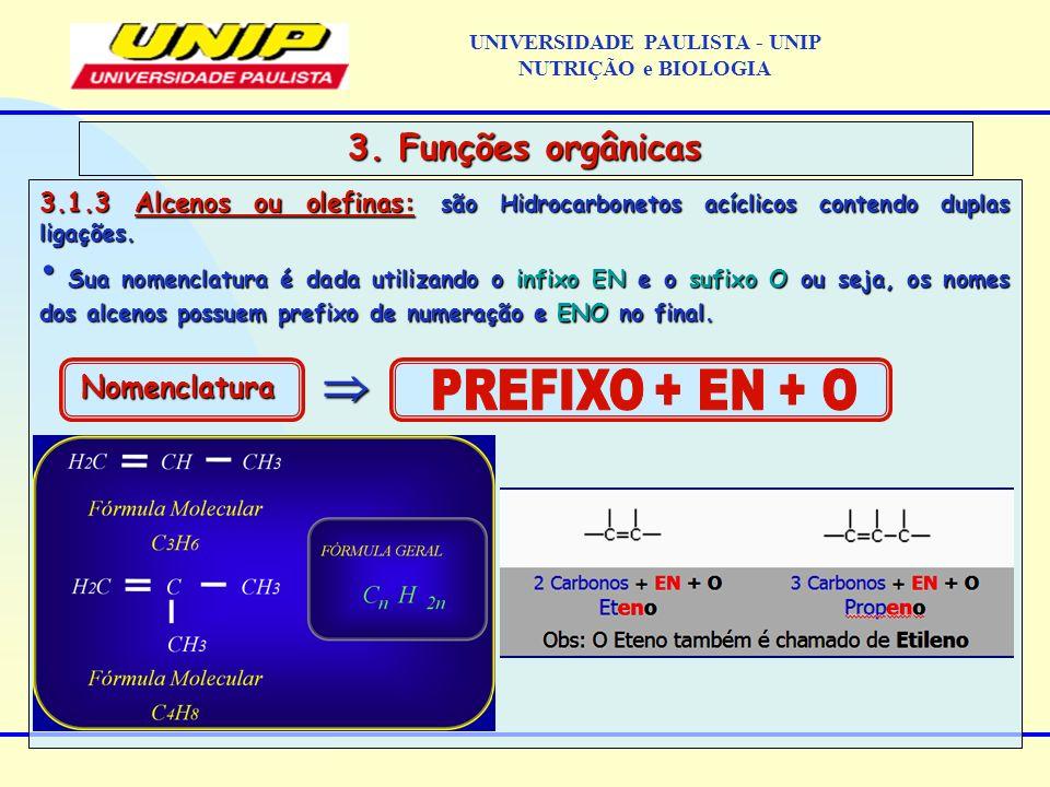 3.1.3 Alcenos ou olefinas: são Hidrocarbonetos acíclicos contendo duplas ligações. Sua nomenclatura é dada utilizando o infixo EN e o sufixo O ou seja