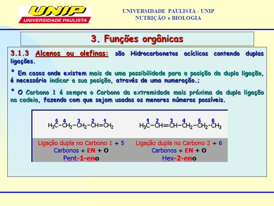 3.1.3 Alcenos ou olefinas: são Hidrocarbonetos acíclicos contendo duplas ligações. Em casos onde existem mais de uma possibilidade para a posição da d